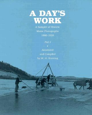 Image for A Day's Work: A Sampler of Historic Maine Photographs, 1860-1920 Part I