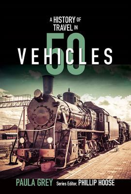 The History of Travel in 50 Vehicles, Paula Grey