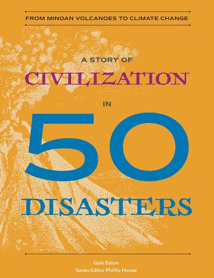 Image for A Story of Civilization in 50 Disasters: From the Minoan Volcano to Climate Change (History in 50)