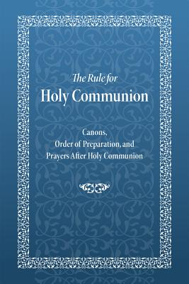 Image for The Rule for Holy Communion: Canons, Order of Preparation, and Prayers After Holy Communion