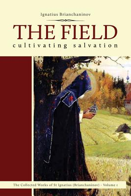 The Field: Cultivating Salvation (Complete Works of Saint Ignatius Brianch), Ignatius Brianchaninov