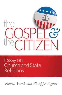 Image for cThe Gospel and the Citizen: Essay on the Christian and the Church in Politics