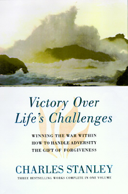 Image for Victory Over Life's Challenges: Winning the War Within/How to Handle Adversity/the Gift of Forgiveness
