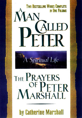 Image for A Man Called Peter and the Prayers of Peter Marshall: A Spiritual Life