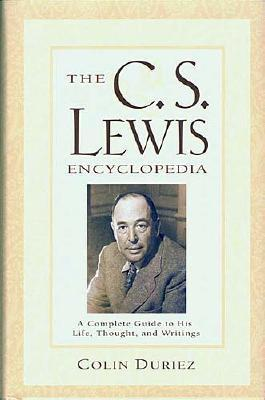 Image for The C.S. Lewis Encyclopedia: A Complete Guide to His Life, Thought , and Writings
