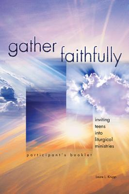 Image for Gather Faithfully (Participant's Booklet): Inviting Teens into Liturgical Ministries