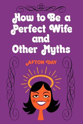 Image for How to be a perfect wife and other myths