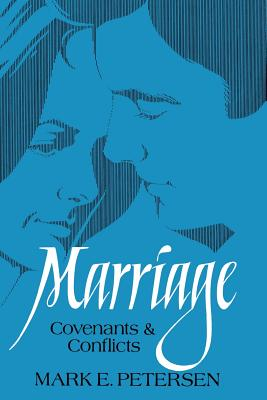 Marriage: Covenants and conflicts, MARK E PETERSEN