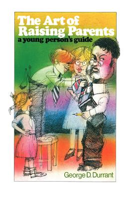 The Art of Raising Parents: A Young Person's Guide, GEORGE D. DURRANT