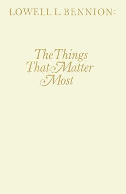 The things that matter most, LOWELL LINDSAY BENNION