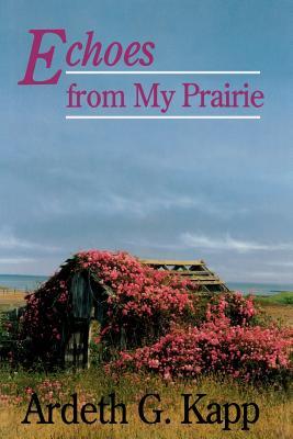 Echoes from My Prairie, ARDETH KAPP
