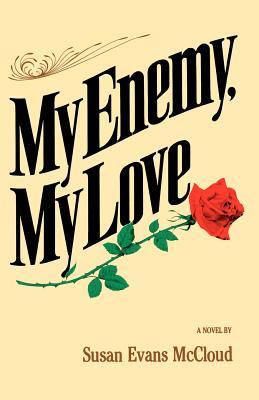 My Enemy, My Love: A Novel, SUSAN EVANS MCCLOUD