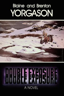 Double Exposure: A Novel, BLAINE M. YORGASON