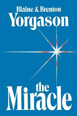 Miracle, BLAINE M. YORGASON, BRENTON G. YORGASON