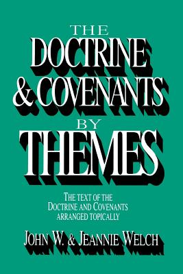 The Doctrine and Covenants by Themes, JOHN W. WELCH
