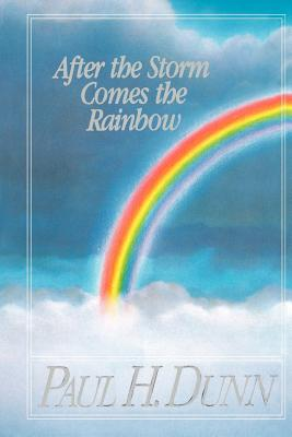 After the Storm Comes the Rainbow, PAUL A. DUNN