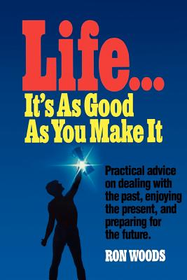 Life, it's as good as you make it, RON WOODS