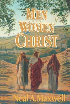 Men and Women of Christ, NEAL A. MAXWELL