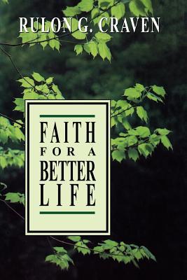 Faith for a better life, RULON G CRAVEN
