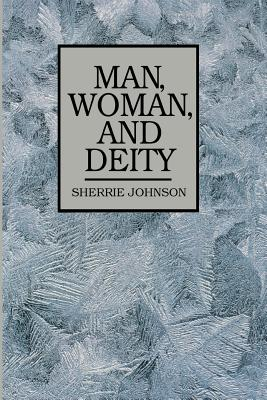 Man Woman and Deity, SHERRIE JOHNSON