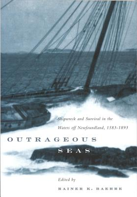 Image for Outrageous Seas: Shipwreck and Survival in the Waters Off Newfoundland, 1583-1893 (Volume 189) (Carleton Library Series)