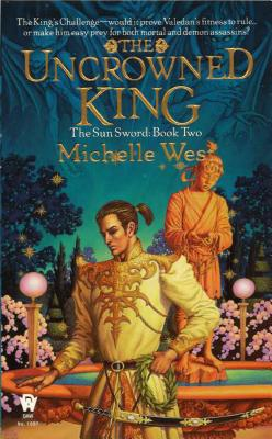 The Uncrowned King (The Sun Sword book 2), Michelle West