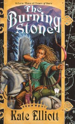The Burning Stone: Volume 3 of Crown of Stars, KATE ELLIOTT