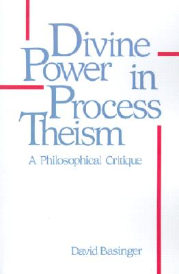 Image for Divine Power in Process Theism: A Philosophical Critique (SUNY Series in Philosophy)