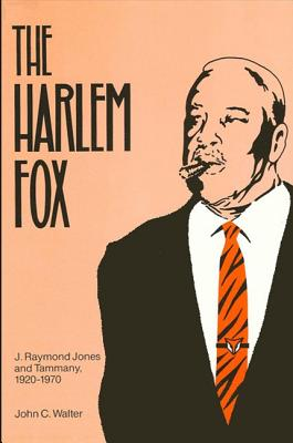 Image for The Harlem Fox: J. Raymond Jones and Tammany, 1920-1970 (SUNY series in African American Studies)