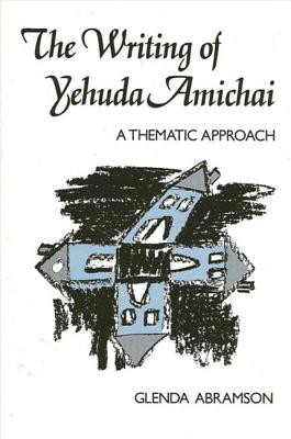 Image for The Writing of Yehuda Amichai: A Thematic Approach (SUNY series in Modern Jewish Literature and Culture)