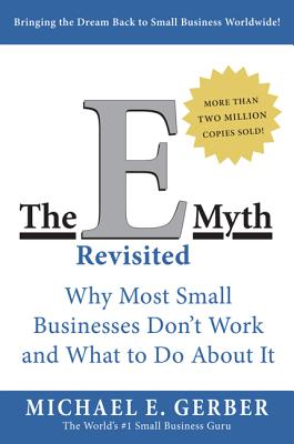 "The E-Myth Revisited: Why Most Small Businesses Don't Work and What to Do About It, ""Gerber, Michael E."""