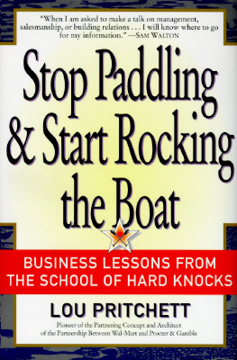 Stop Paddling Start Rocking the Boat. Business Lessons from the School of Hard Knocks Business Lessons from the School of Hard Knocks