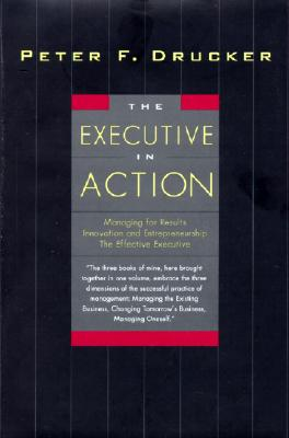 Image for The Executive in Action : Managing for Results, Innovation and Entrepreneurship, the Effective Executive