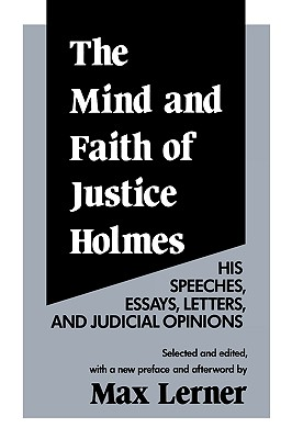 Image for The Mind and Faith of Justice Holmes: His Speeches, Essays, Letters, and Judicial Opinions