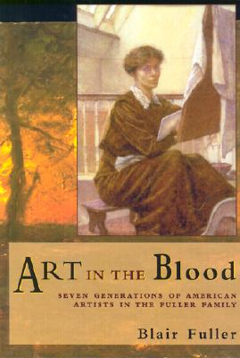 Image for Art in the Blood: Seven Generations of American Artists in the Fuller Family