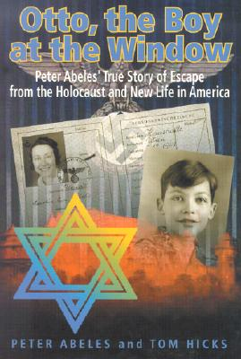Image for Otto, the Boy at the Window : Peter Otto Abeles True Story of Escape from the Holocaust and New Life in America