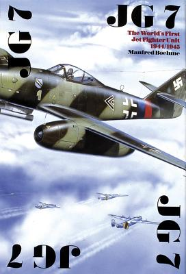 Image for JG 7: The Worlds First Jet Fighter Unit 1944/1945 (Schiffer Military History)