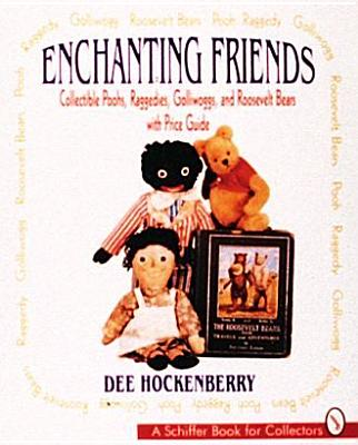Image for Enchanting Friends: Collectible Poohs, Raggedies, Golliwoggs, and Roosevelt Bears with Price Guide