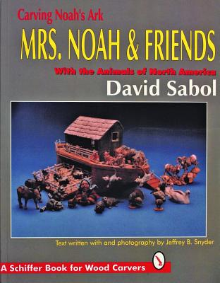 Image for Carving Noah's Ark: Mrs. Noah & Friends, the Animals of North America (Schiffer Military History)
