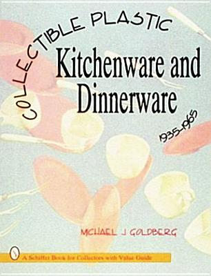 Image for Collectible Plastic Kitchenware and Dinnerware, 1935-1965 (Schiffer Book for Collectors With Value Guide)