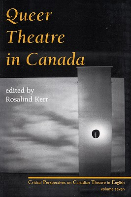 Queer Theatre: Critical Perspectives on Canadian Theatre in English Vol. VII