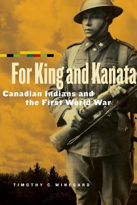 Image for FOR KING AND KANATA: CANADIAN INDIANS AND THE FIRST WORLD WAR