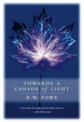 Towards a Canada of Light, Powe, Bruce W.