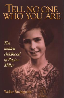 Tell No One Who You Are: The Hidden Childhood of Regine Miller, Buchignani, Walter