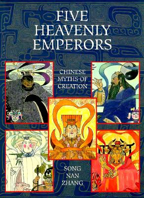 Image for Five Heavenly Emperors: And Other Chinese Myths from the Creation