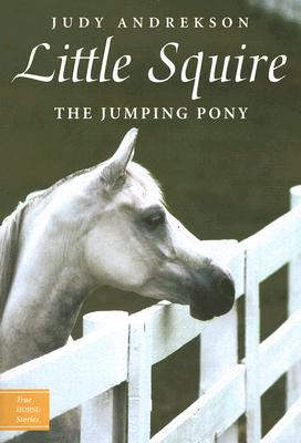 Little Squire: The Jumping Pony (True Horse Stories), Andrekson, Judy