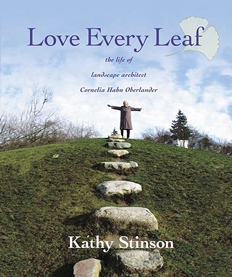 Image for Love Every Leaf: The Life of Landscape Architect Cornelia Hahn Oberlander