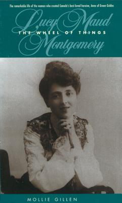 Image for The Wheel Of Things : A Biography Of Lucy Maud Montgomery