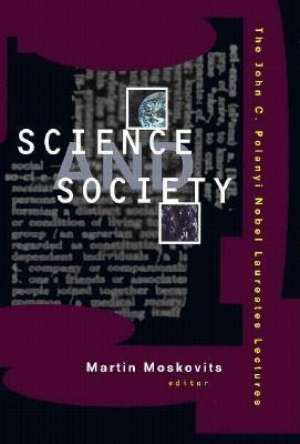 Image for Science and Society: The John C. Polanyi Nobel Laureates Lectures