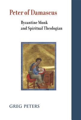 Image for Peter of Damascus: Byzantine Monk and Spiritual Theologian (Studies and Texts)